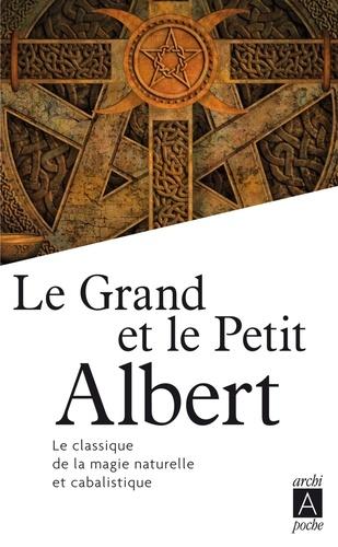 Le Grand et le Petit Albert. Admirables secrets de la magie naturelle et cabalistique