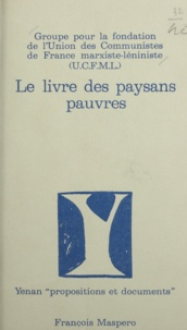 Anonyme et Alain Badiou - Le livre des paysans pauvres - 5 années de travail maoïste dans une campagne française.