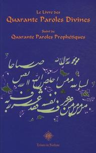 Anonyme - Le Livre des quarante paroles divines - Suivi de Quarante paroles prophétiques.