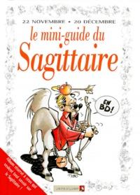 Anonyme - Le mini-guide du sagittaire en BD - 22 novembre-20 décembre....