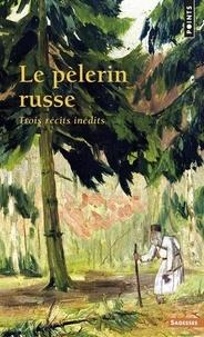 Anonyme - Le pélerin russe - Trois récits inédits.