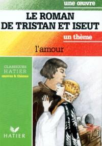 Anonyme et Dominique Guerrini - Le Roman de Tristan et Iseut - L'amour.