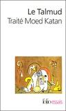 Anonyme - Le Talmud - Traité de Moed Katan.