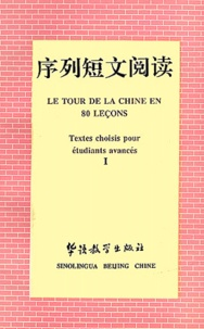 Le tour de la Chine en 80 leçons. Tome 1, Textes choisis pour étudiants avancés