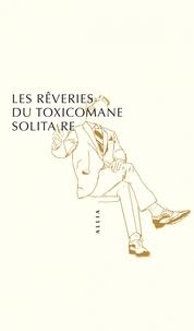 Anonyme - Les Rêveries du toxicomane solitaire.