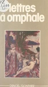 Anonyme et Danièle Rosadoni - Lettres à Omphale.