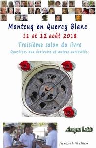 Anonyme Lotois - Montcuq en Quercy Blanc 11 et 12 août 2018 - Troisième salon du livre Questions aux écrivains et autres curiosités.