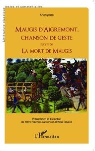 Anonyme - Maugis d'Aigremont, chanson de geste suivie de La mort de Maugis.