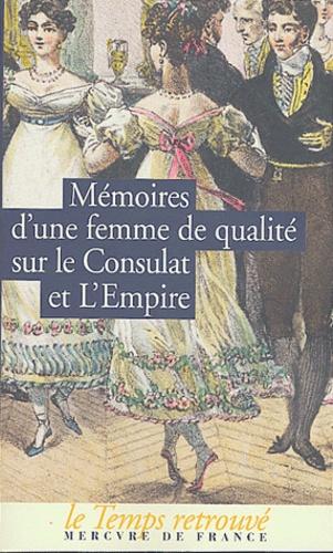Anonyme - Mémoires d'une femme de qualité sur le Consulat et l'Empire.