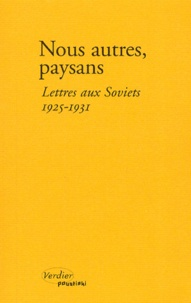 Anonyme - Nous autres, paysans - Lettres aux Soviets, 1925-1931.
