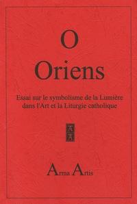 Anonyme - O Oriens - Essai sur le symbolisme de la Lumière dans l'Art et la Liturgie catholique.
