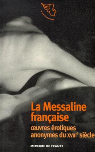 Anonyme - Oeuvres érotiques anonymes du XVIIIe siècle - La Messaline française suivi de Les quarante manières de foutre.