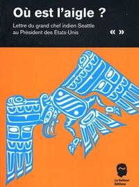 Anonyme - Où est l'aigle ? - Lettre du grand chef indien Seattle au Président des Etats-Unis.