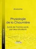 Anonyme et  Ligaran - Physiologie de la Chaumière - Suivie de l'hymne sacré, par deux étudiants.