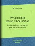 Anonyme et Père Lahire - Physiologie de la Chaumière - Suivie de l'hymne sacré, par deux étudiants.