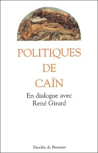 Anonyme - Politiques de Caïn - En dialogue avec René Girard.