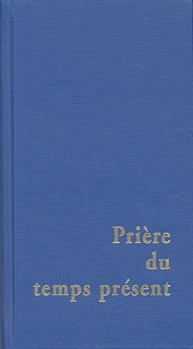 Anonyme - Prière du temps présent - Livre des heures.