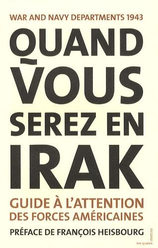 Anonyme - Quand vous serez en Irak - Guide à l'attention des forces américaines servant en Irak, 1943.