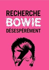 Anonyme - Recherche Bowie désespérément.