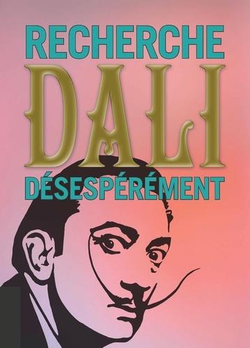 Anonyme - Recherche Dali désespérement.
