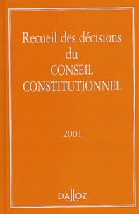 Recueil des décisions du Conseil Constitutionnel. Edition 2001