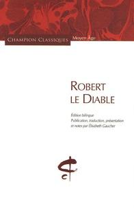 Anonyme - Robert le Diable - Edition bilingue français-ancien français.