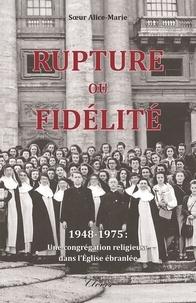 Anonyme - Rupture ou fidélité - 1948-1975 : une congrégation religieuse dans l'église ébranlée.