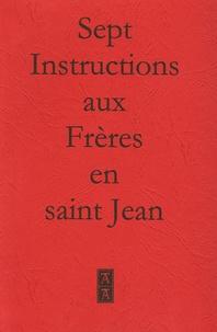 Anonyme - Sept instructions aux Frères en Saint Jean.