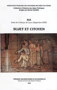 Anonyme - Sujet et citoyen. - Actes du colloque de Lyon (septembre 2003) organisé par l'association française des historiens des idées politiques.
