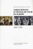 Anonyme - Tables royales et festins de cour en Europe : 1661-1789 - XIIIes rencontres de l'Ecole du Louvre.