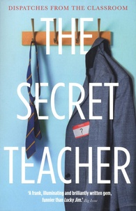 Anonyme - The Secret Teacher - Dispatches from the Classroom.