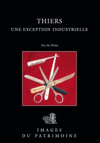 Anonyme - Thiers : une exception industrielle : Puy de Dome.