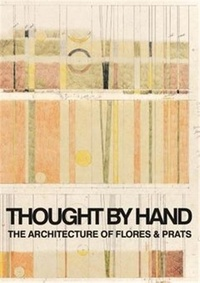 Anonyme - Thought by Hand - The Architecture of Flores & Prats. Edition bilingue allemand-espagnol.