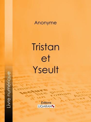 Anonyme et  Ligaran - Tristan et Yseult.