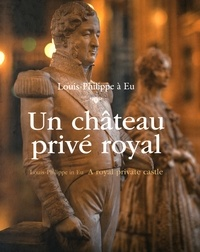 Anonyme - Un château privé royal - Louis-Philippe à Eu.