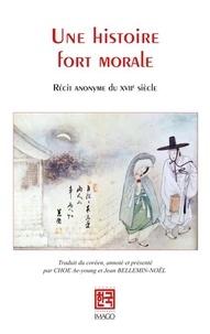 Anonyme - Une Histoire fort morale - Récit anonyme du XVIIe siècle.