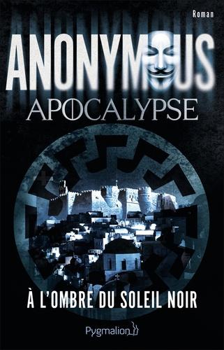 Anonymous - Apocalypse - A l'ombre du soleil noir.