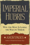 Anonymous - Imperial Hubris - Why the West is Losing the War on Terror.