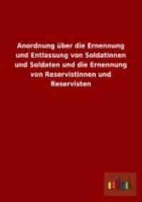 Anordnung über die Ernennung und Entlassung von Soldatinnen und Soldaten und die Ernennung von Reservistinnen und Reservisten.