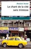 Anosh Irani - Le chant de la cité sans tristesse.