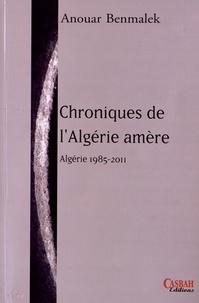 Anouar Benmalek - Chroniques de l'Algérie amère - 1985-2011.