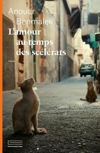 Anouar Benmalek - L'amour au temps des scélérats.