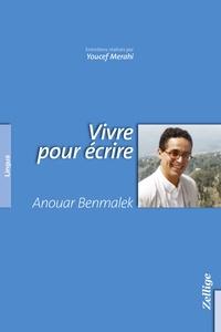 Anouar Benmalek - Vivre pour écrire.
