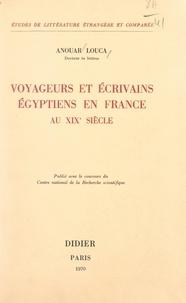 Anouar Louca - Voyageurs et écrivains égyptiens en France au XIXe siècle.