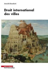 Anouche Beaudouin - Droit international des villes.