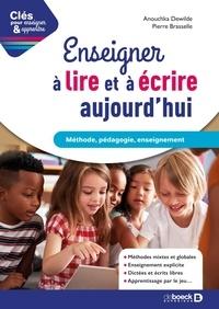 Anouchka Dewilde et Pierre Brasselle - Enseigner à lire et à écrire aujourd'hui - Méthode, pédagogie, enseignement.