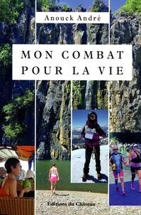 Anouck André - Mon combat pour la vie.