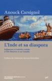 Anouck Carsignol - L'Inde et sa diaspora - Influences et intérêts croisés à l'île Maurice et au Canada.