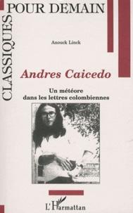 Anouck Linck - Andrés Caicedo - Un météore dans les lettres colombiennes.
