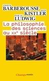 Anouk Barberousse et Max Kistler - La philosophie des sciences au XXe siècle.